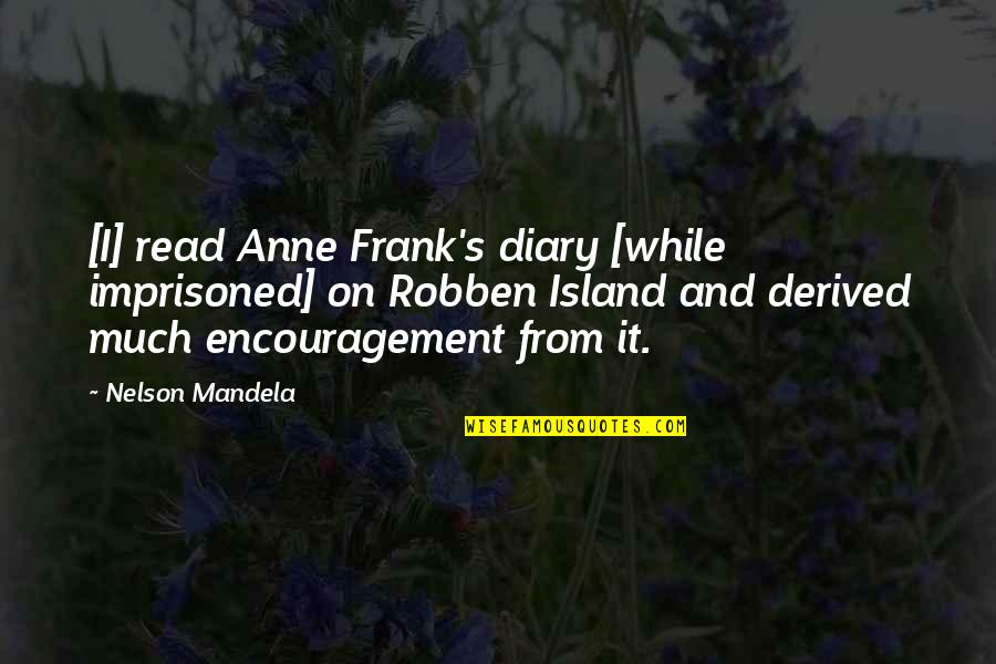 Mandela's Quotes By Nelson Mandela: [I] read Anne Frank's diary [while imprisoned] on