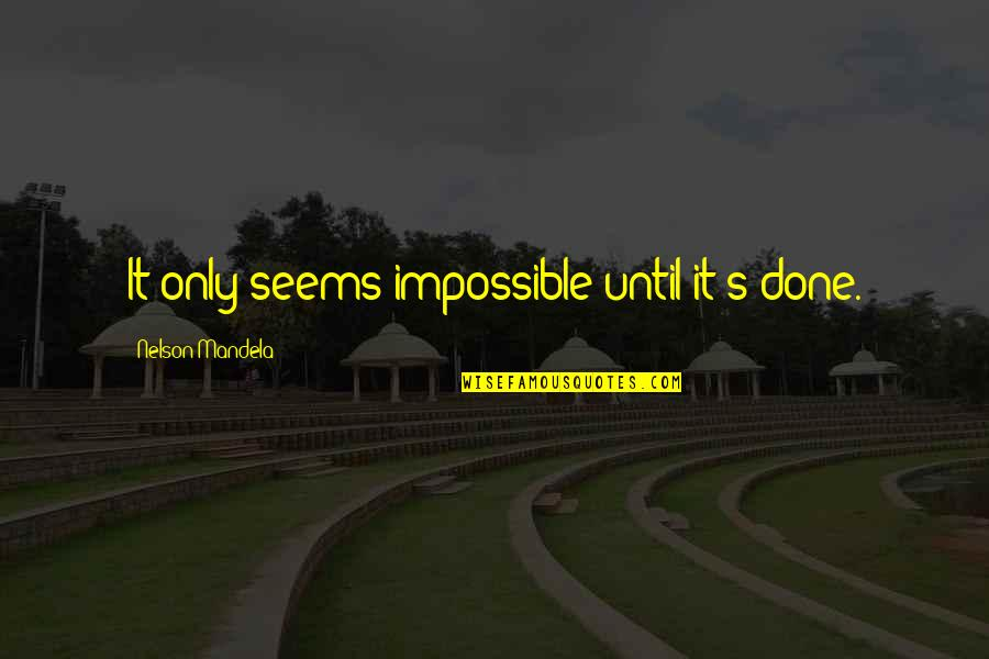 Mandela's Quotes By Nelson Mandela: It only seems impossible until it's done.
