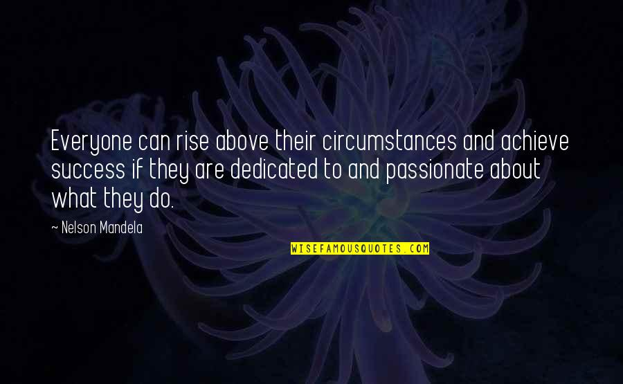 Mandela's Quotes By Nelson Mandela: Everyone can rise above their circumstances and achieve