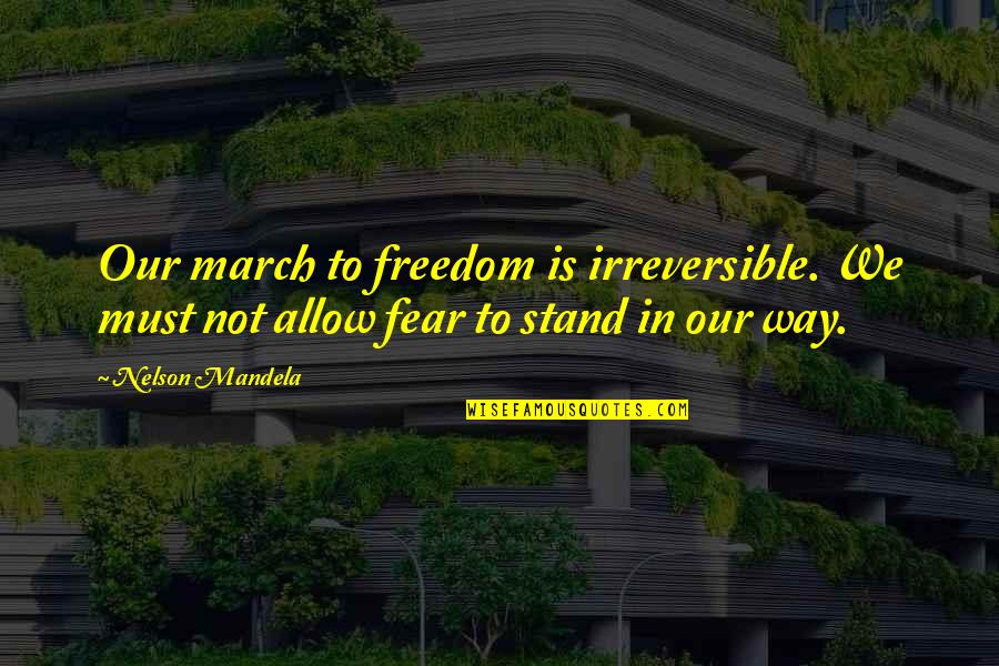 Mandela's Quotes By Nelson Mandela: Our march to freedom is irreversible. We must