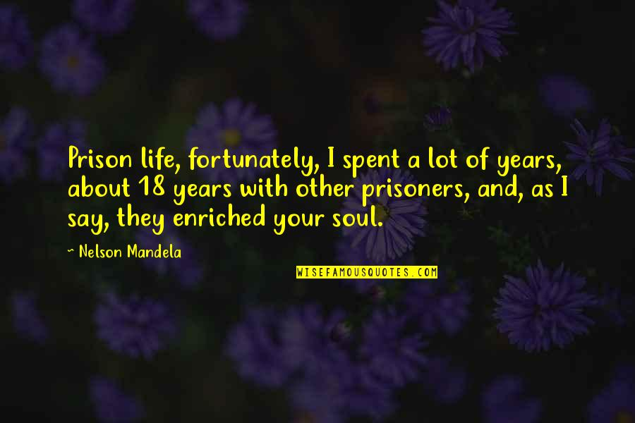 Mandela's Quotes By Nelson Mandela: Prison life, fortunately, I spent a lot of