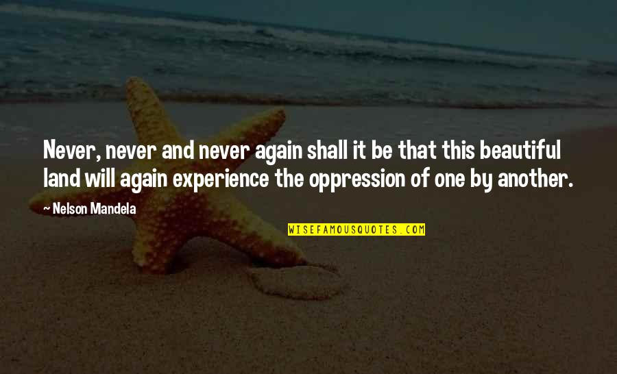 Mandela's Quotes By Nelson Mandela: Never, never and never again shall it be