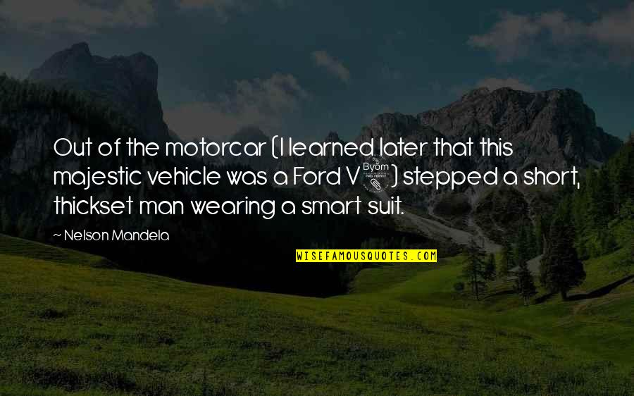 Mandela's Quotes By Nelson Mandela: Out of the motorcar (I learned later that