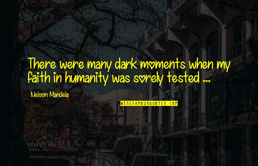 Mandela's Quotes By Nelson Mandela: There were many dark moments when my faith