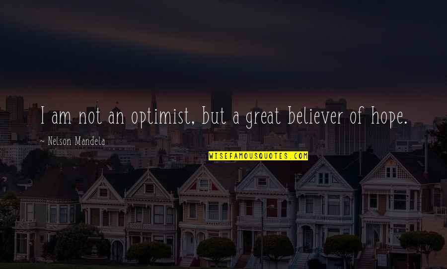 Mandela's Quotes By Nelson Mandela: I am not an optimist, but a great