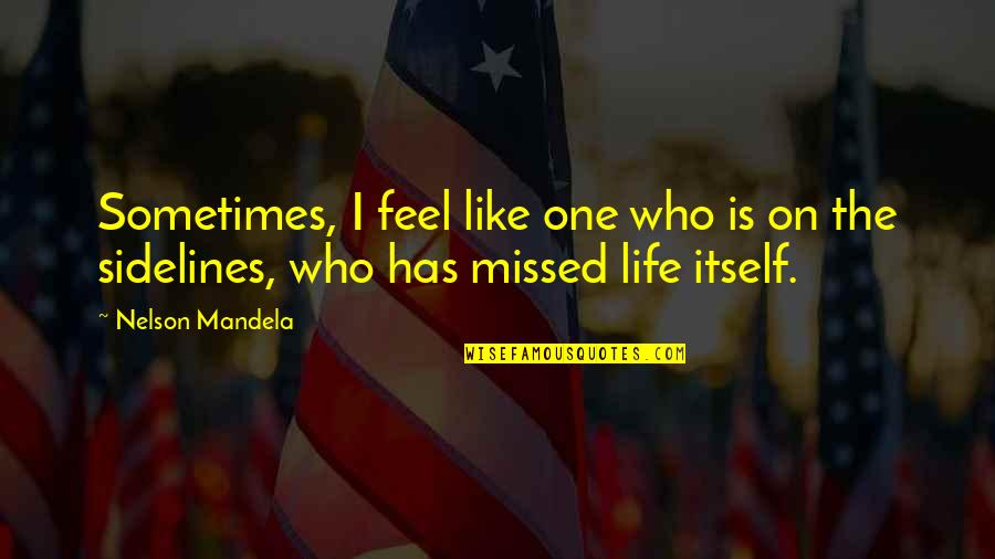 Mandela's Quotes By Nelson Mandela: Sometimes, I feel like one who is on