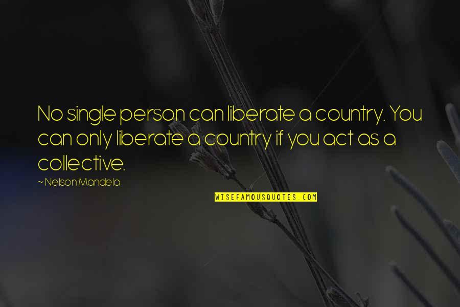 Mandela's Quotes By Nelson Mandela: No single person can liberate a country. You