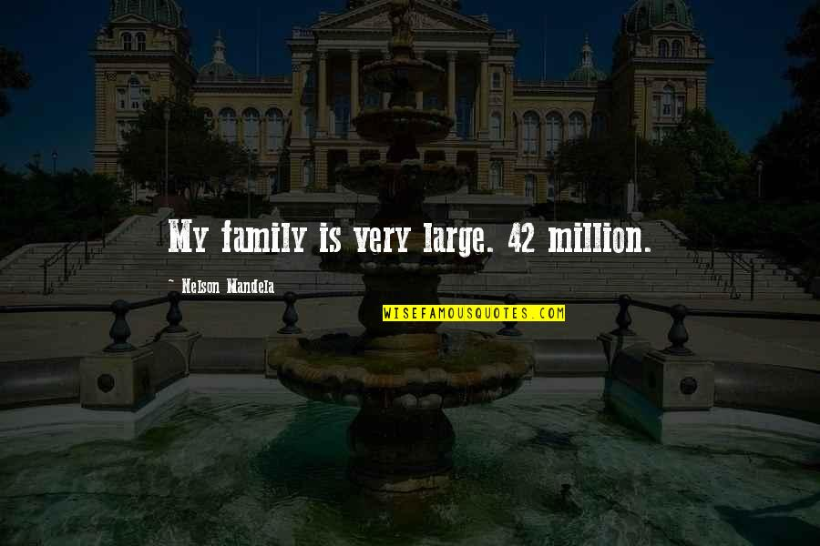 Mandela's Quotes By Nelson Mandela: My family is very large. 42 million.