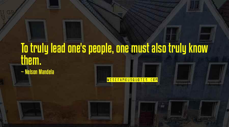 Mandela's Quotes By Nelson Mandela: To truly lead one's people, one must also