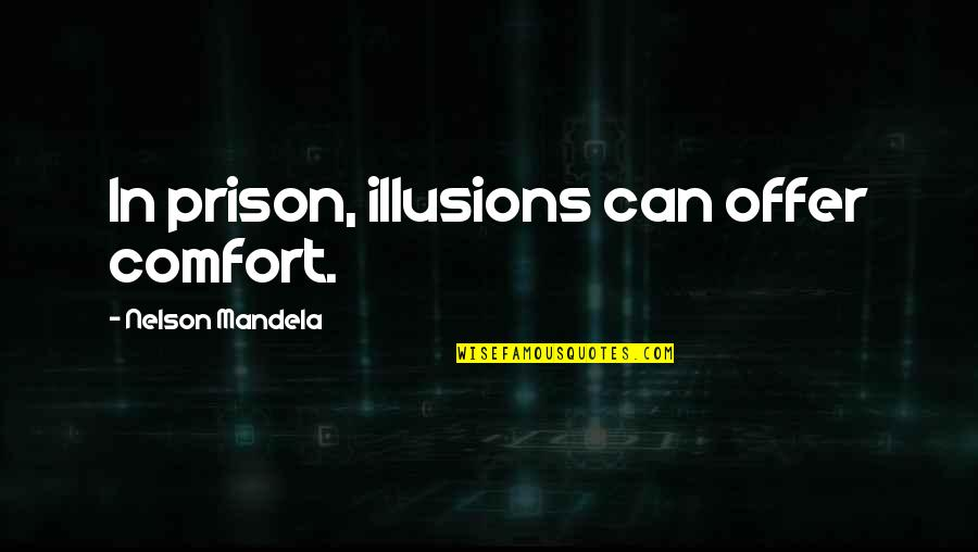 Mandela's Quotes By Nelson Mandela: In prison, illusions can offer comfort.