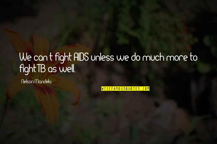 Mandela's Quotes By Nelson Mandela: We can't fight AIDS unless we do much