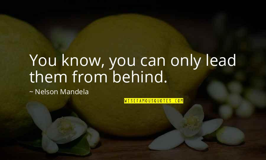 Mandela's Quotes By Nelson Mandela: You know, you can only lead them from
