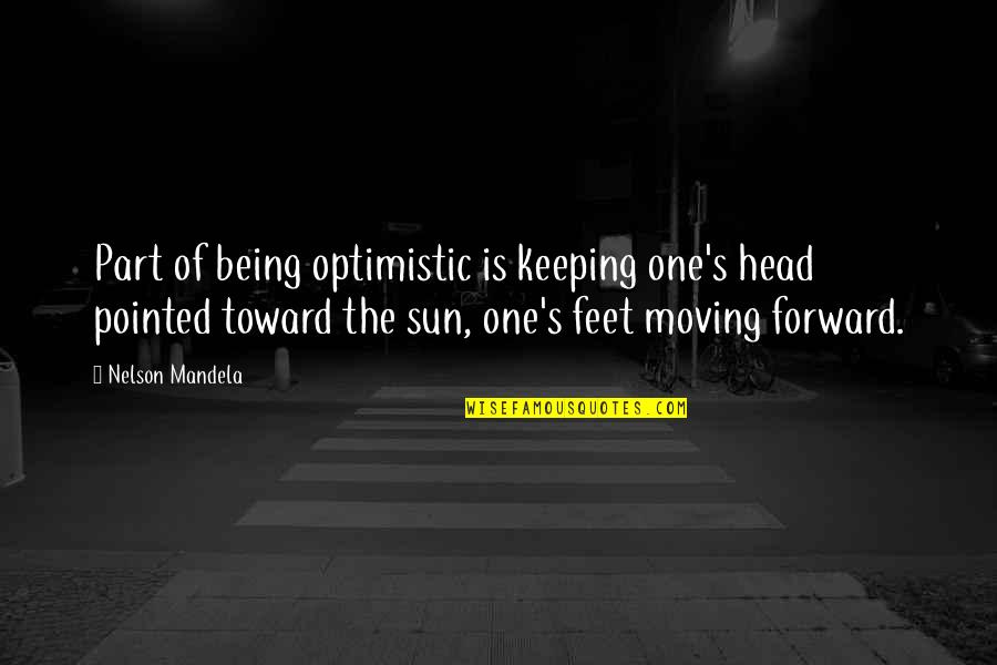 Mandela's Quotes By Nelson Mandela: Part of being optimistic is keeping one's head