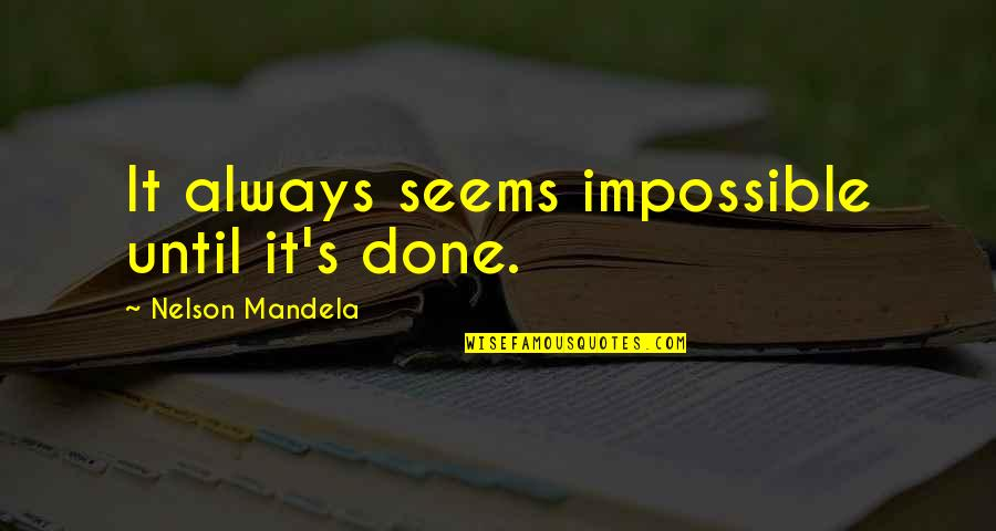 Mandela's Quotes By Nelson Mandela: It always seems impossible until it's done.
