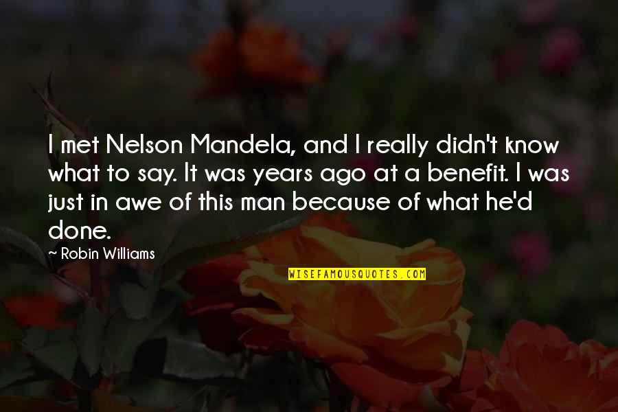Mandela's Quotes By Robin Williams: I met Nelson Mandela, and I really didn't