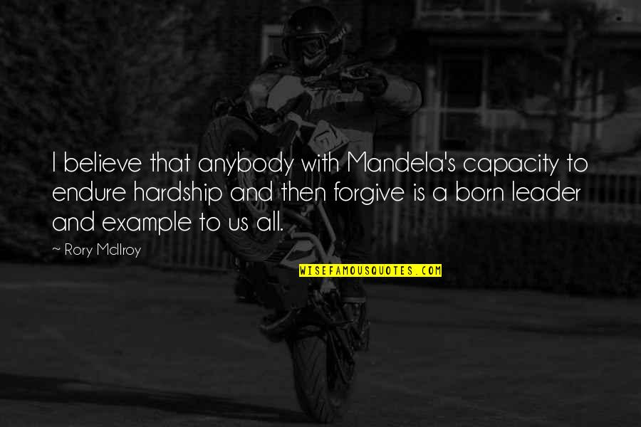 Mandela's Quotes By Rory McIlroy: I believe that anybody with Mandela's capacity to