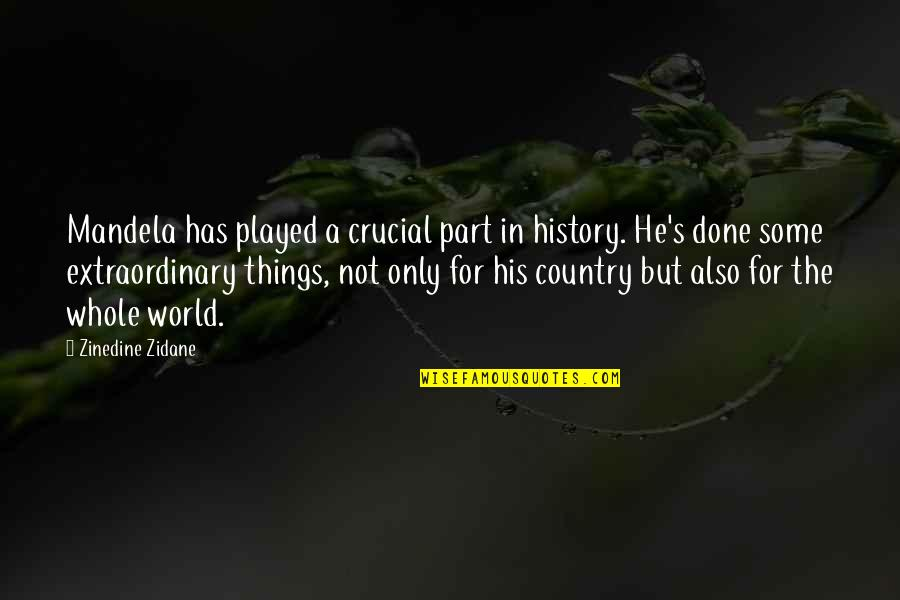 Mandela's Quotes By Zinedine Zidane: Mandela has played a crucial part in history.