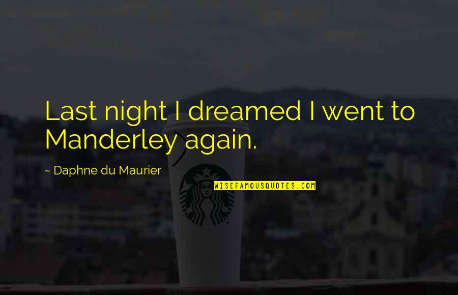 Manderley Quotes By Daphne Du Maurier: Last night I dreamed I went to Manderley