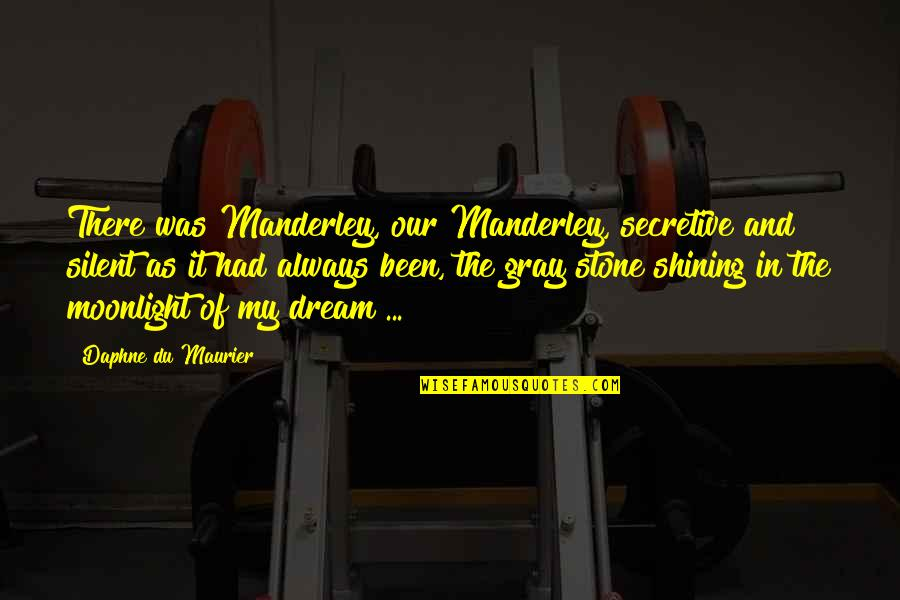 Manderley Quotes By Daphne Du Maurier: There was Manderley, our Manderley, secretive and silent