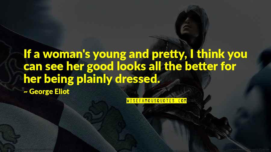 Mando Diao Song Quotes By George Eliot: If a woman's young and pretty, I think