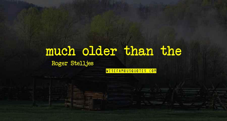Mando Diao Song Quotes By Roger Stelljes: much older than the