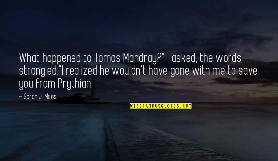 "Mandray Quotes By Sarah J. Maas: What happened to Tomas Mandray?"" I asked, the"