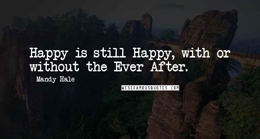 Mandy Hale quotes: Happy is still Happy, with or without the Ever After.