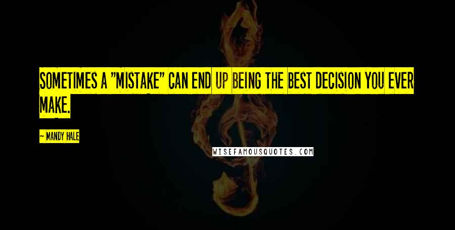 "Mandy Hale quotes: Sometimes a ""mistake"" can end up being the best decision you ever make."