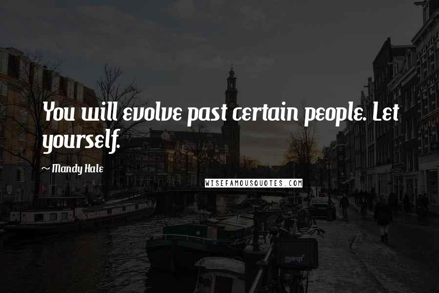 Mandy Hale quotes: You will evolve past certain people. Let yourself.