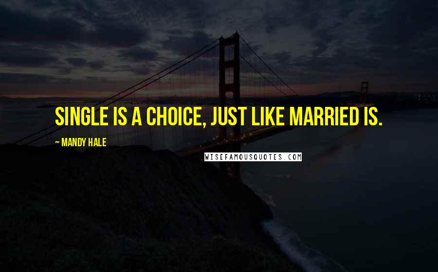 Mandy Hale quotes: Single is a choice, just like Married is.