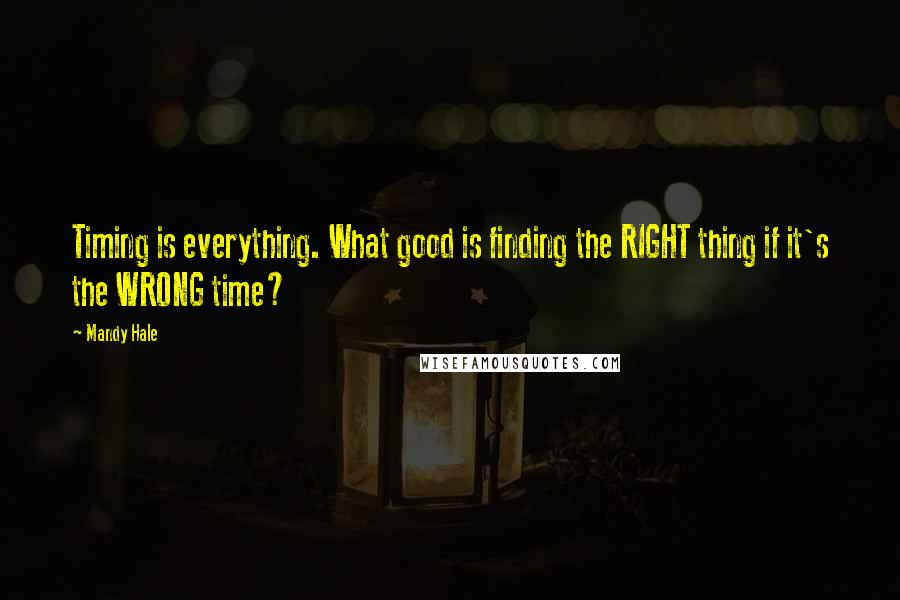 Mandy Hale quotes: Timing is everything. What good is finding the RIGHT thing if it's the WRONG time?