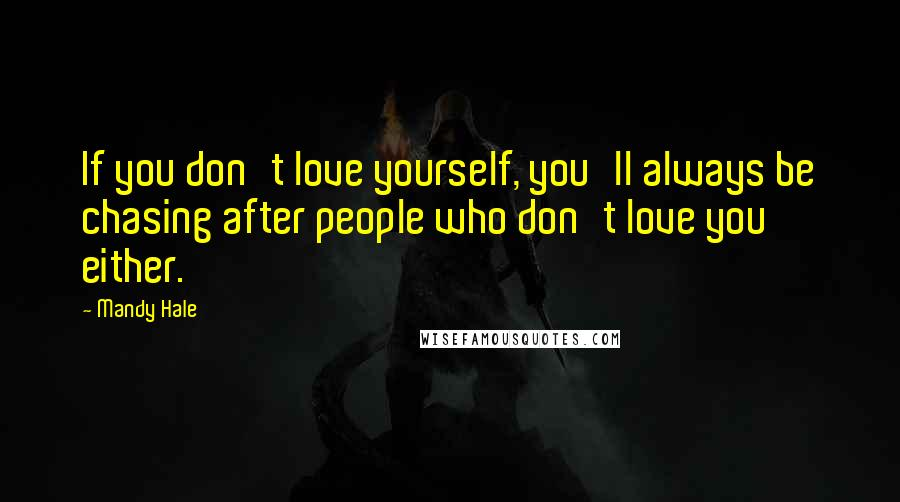 Mandy Hale quotes: If you don't love yourself, you'll always be chasing after people who don't love you either.