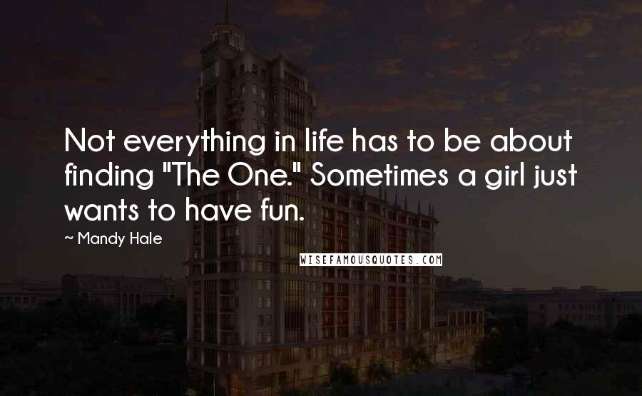 "Mandy Hale quotes: Not everything in life has to be about finding ""The One."" Sometimes a girl just wants to have fun."