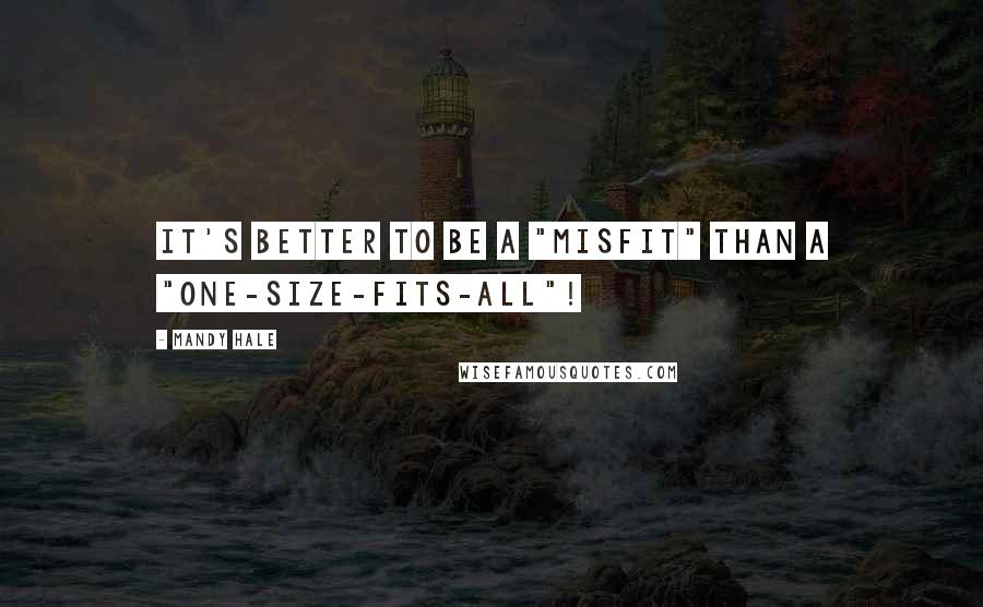 "Mandy Hale quotes: It's better to be a ""misfit"" than a ""one-size-fits-all""!"