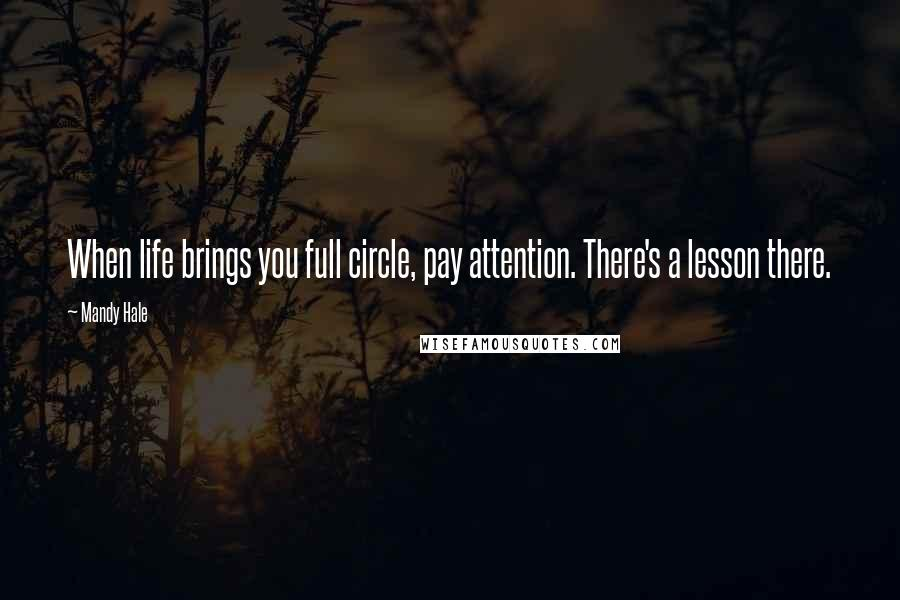 Mandy Hale quotes: When life brings you full circle, pay attention. There's a lesson there.