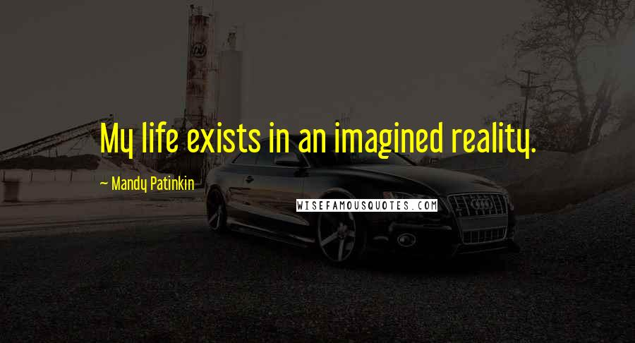 Mandy Patinkin quotes: My life exists in an imagined reality.