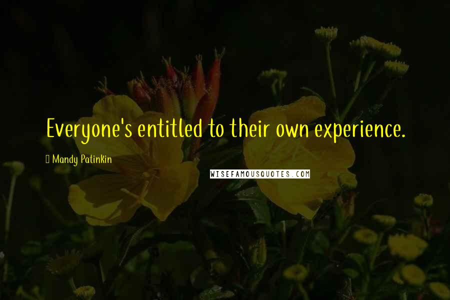 Mandy Patinkin quotes: Everyone's entitled to their own experience.
