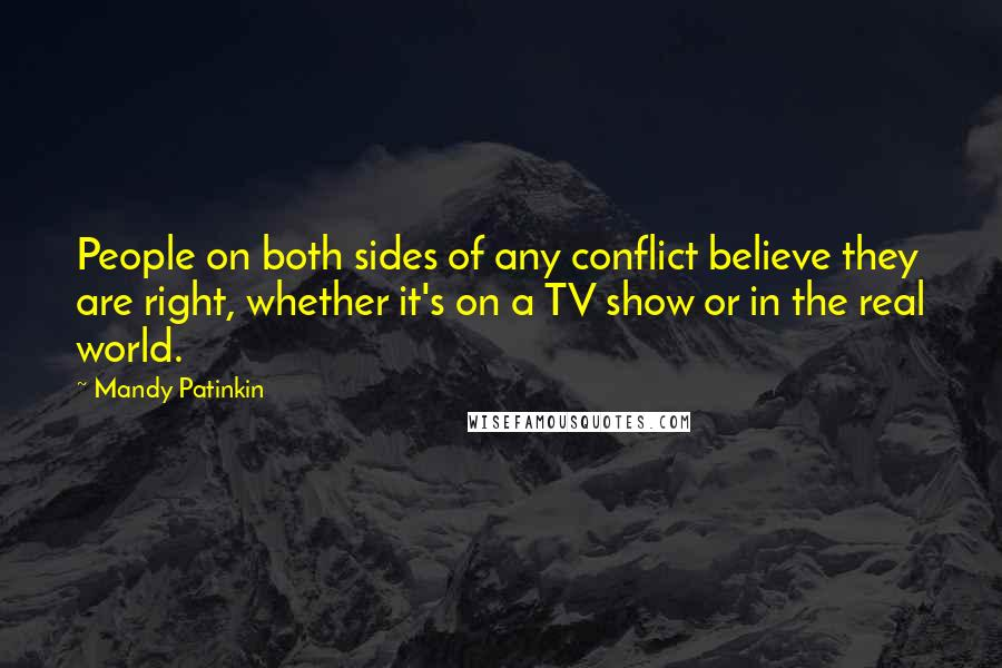 Mandy Patinkin quotes: People on both sides of any conflict believe they are right, whether it's on a TV show or in the real world.