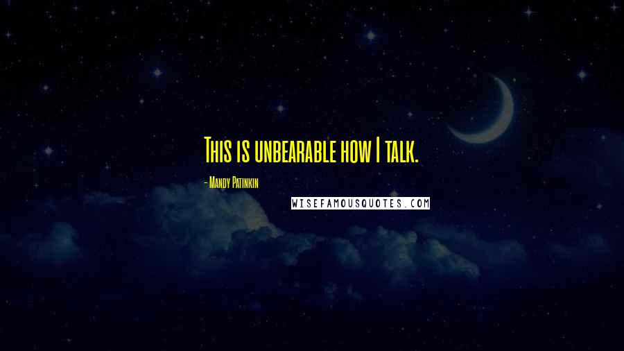 Mandy Patinkin quotes: This is unbearable how I talk.