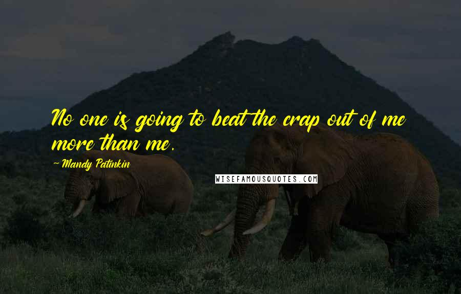 Mandy Patinkin quotes: No one is going to beat the crap out of me more than me.