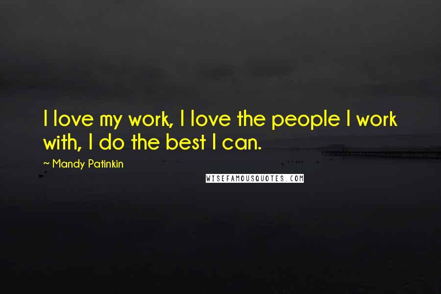 Mandy Patinkin quotes: I love my work, I love the people I work with, I do the best I can.