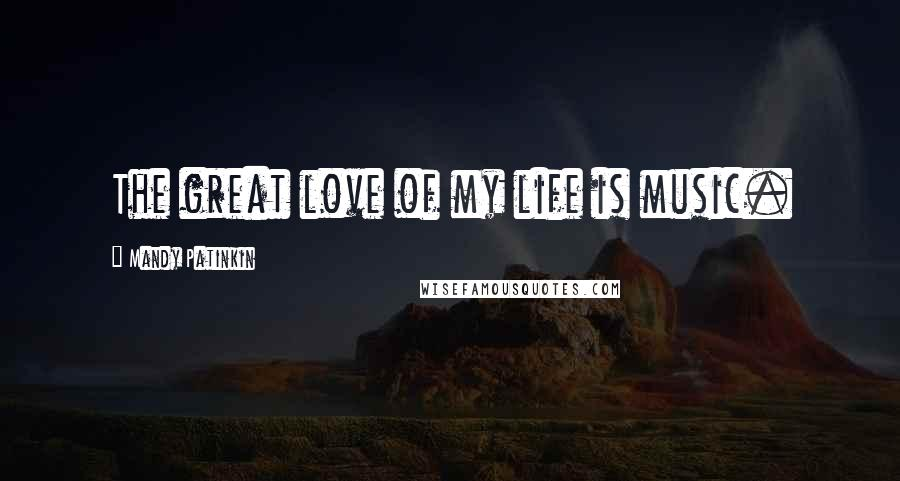 Mandy Patinkin quotes: The great love of my life is music.