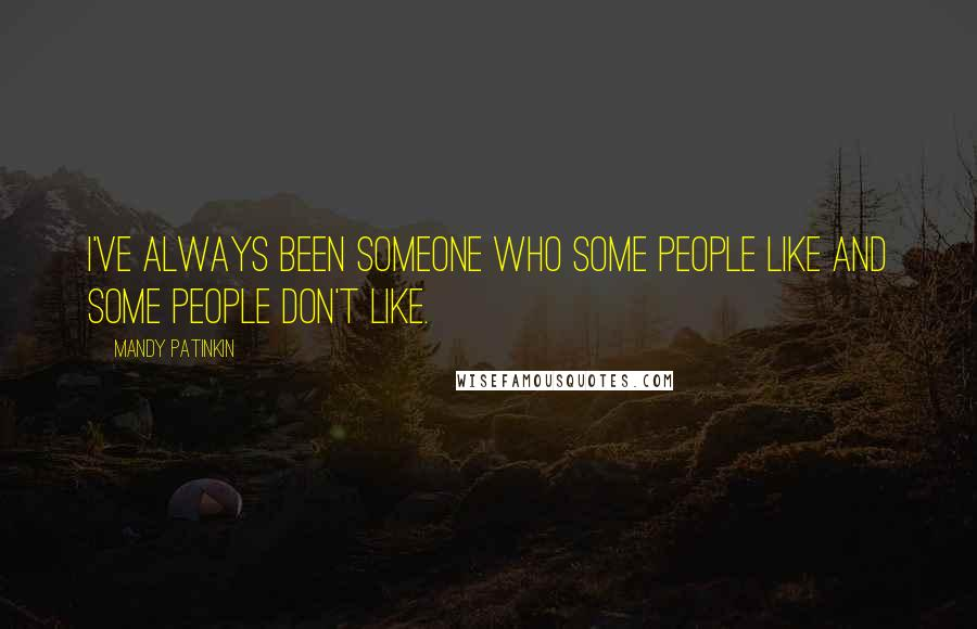 Mandy Patinkin quotes: I've always been someone who some people like and some people don't like.