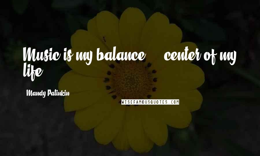 Mandy Patinkin quotes: Music is my balance ... center of my life.