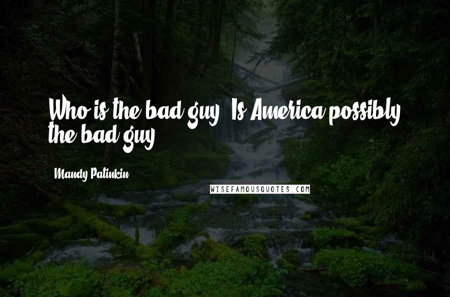 Mandy Patinkin quotes: Who is the bad guy? Is America possibly the bad guy?