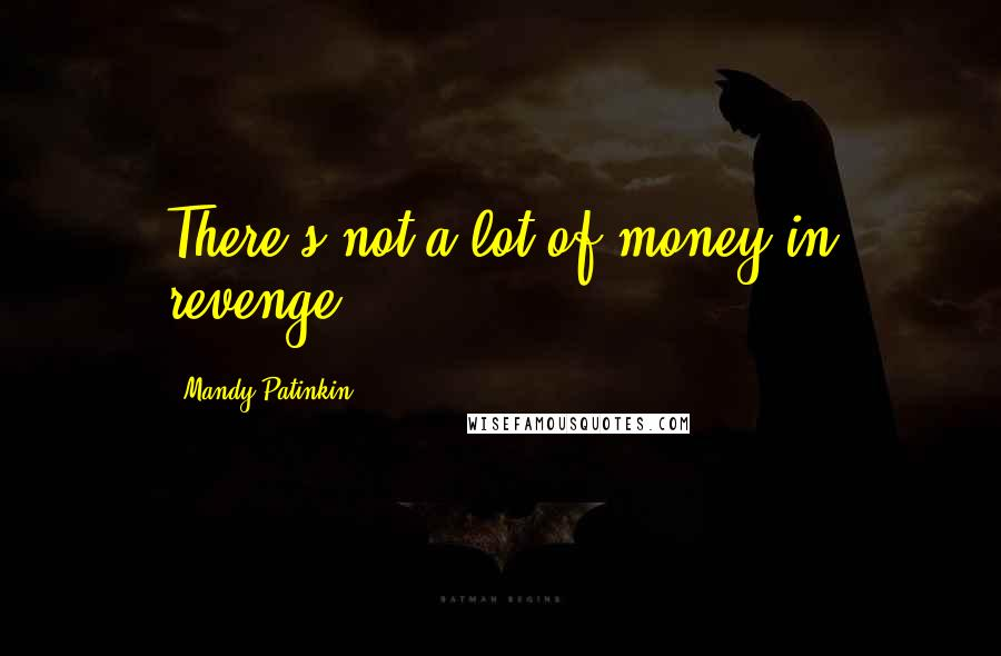 Mandy Patinkin quotes: There's not a lot of money in revenge.