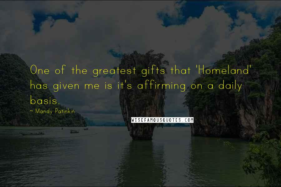 Mandy Patinkin quotes: One of the greatest gifts that 'Homeland' has given me is it's affirming on a daily basis.