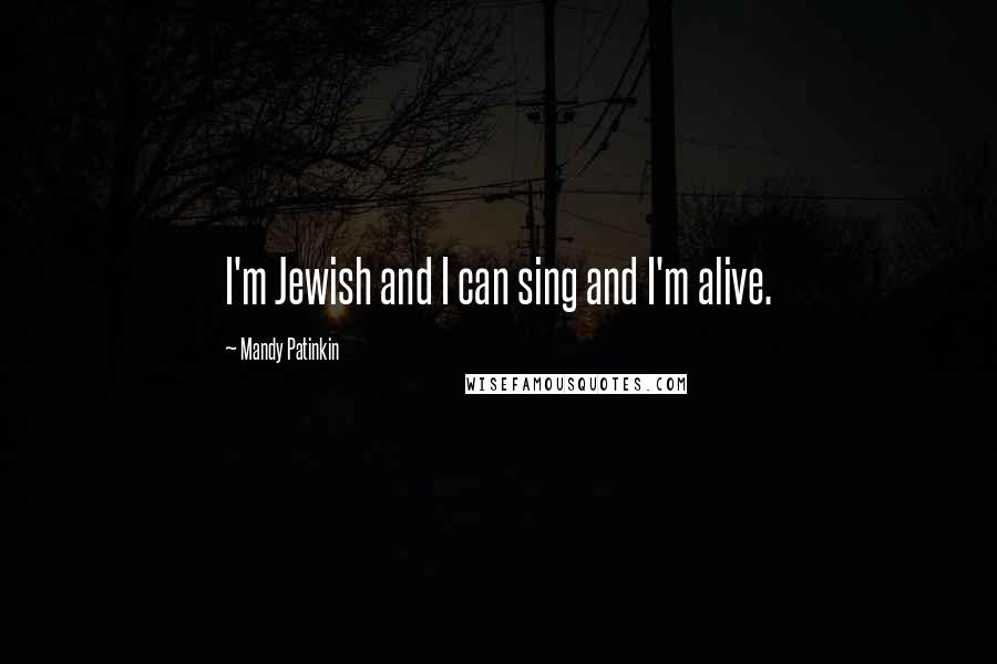 Mandy Patinkin quotes: I'm Jewish and I can sing and I'm alive.