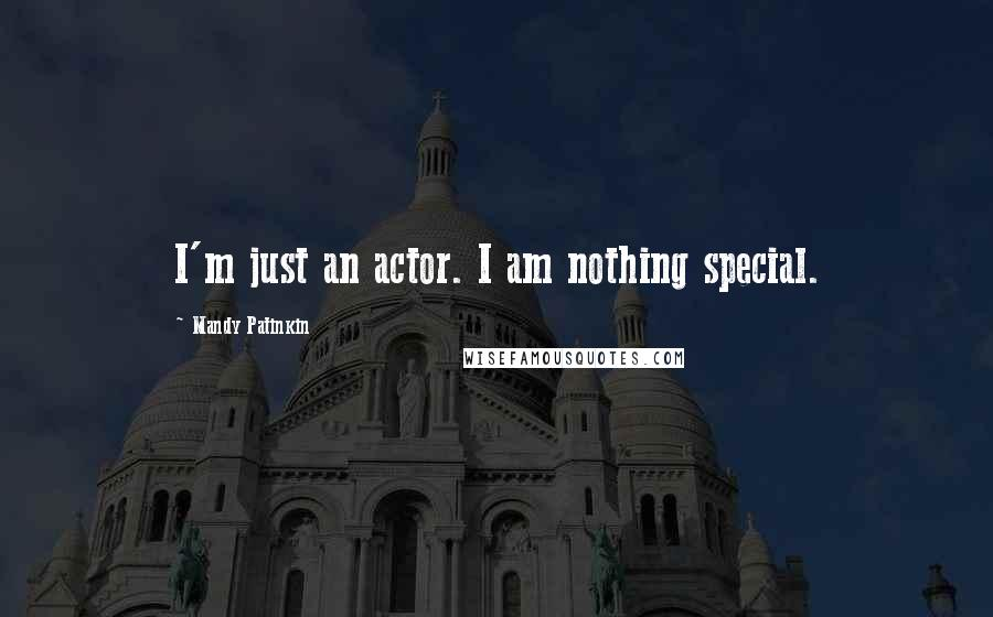 Mandy Patinkin quotes: I'm just an actor. I am nothing special.