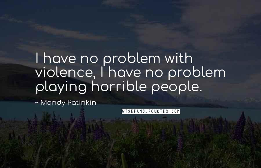 Mandy Patinkin quotes: I have no problem with violence, I have no problem playing horrible people.